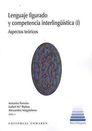Lenguaje figurado y competencia interlingüística ( I) Aspectos teóricos por Aa.Vv.
