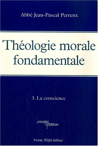 Théologie morale fondamentale : Tome 3, La conscience