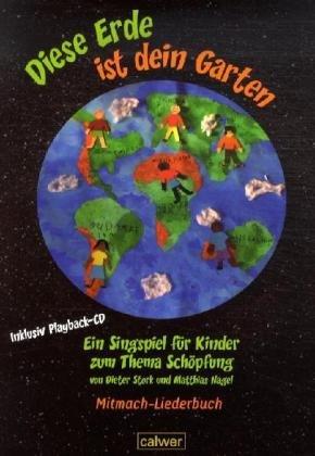 """Diese Erde ist dein Garten Ein Singspiel für Kinder Mitmach-Liederbuch: Für Kindergarten, Schule und Gemeinde. Mit Texten und Noten aller Lieder, ... für ein """"Liederbuch"""" sowie einer Playback-CD"""