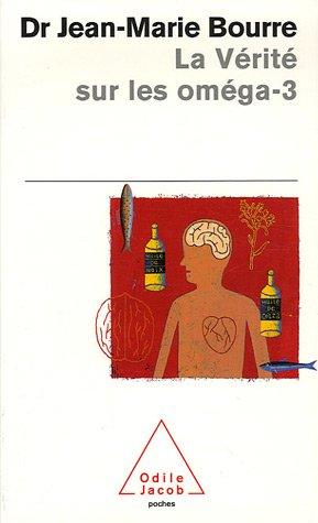La Vérité sur les oméga-3 par Jean-Marie Bourre