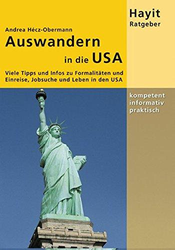 Auswandern in die USA: Viele Tipps und Infos zu Visum und Einreise, Jobsuche und Leben in der USA (Hayit Ratgeber) (Usa Visum)