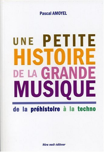 Une petite histoire de la grande musique : De la préhistoire à la techno