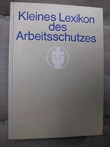 Kleines Lexikon des Arbeitsschutzes / Hrsg.: Zentralinstitut für Arbeitsschutz Dresden und Abteilung Arbeitsschutz beim Bundesvorstand des FDGB