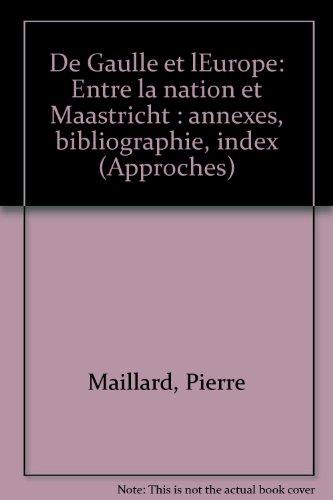 De Gaulle et l'Europe : Entre la Nation et Maastricht par Pierre Maillard