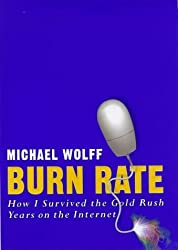 Burn Rate: How I Survived The Gold Rush Years On The Internet by Michael Wolff (1998-07-13)