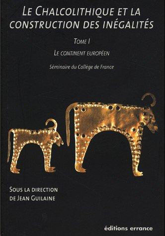 Le Chalcolithique et la construction des inégalités : Tome 1, Le continent européen