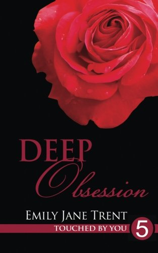 Deep Obsession: Volume 5 (Touched By You)