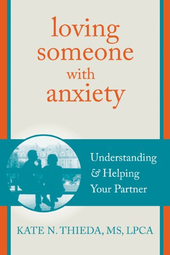 Loving Someone with Anxiety: Understanding and Helping Your Partner (New Harbinger Loving Someone Series)