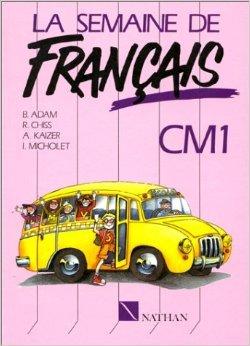 La Semaine de Français : Lecture et activités de Français, CM1 de Bruno Adam,Robert Chiss,André Kaiser ( 23 mai 1991 )
