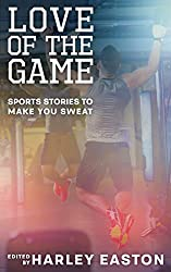 Love Of The Game: Sports Stories to Make You Sweat