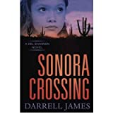 { SONORA CROSSING (DEL SHANNON NOVELS) - GREENLIGHT } By James, Darrell ( Author ) [ Sep - 2012 ] [ Paperback ]