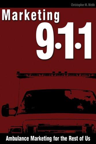 Marketing 911: Ambulance Marketing For The Rest Of Us por Christopher Webb