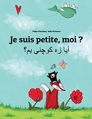 Je suis petite, moi ? Ya dzh kwchne ym?: Un livre d'images pour les enfants (Edition bilingue français-pachto) par Philipp Winterberg
