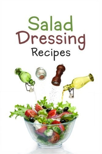 Salad Dressing Recipes: Top 50 Most Delicious Homemade Salad Dressings: [A Salad Dressing Cookbook] by Julie Hatfield (2016-01-05)