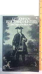 Whigs and Hunters; The Origin of the Black Act by E.P. Thompson (1976-01-12)