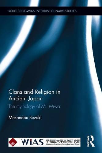 Clans and Religion in Ancient Japan: The mythology of Mt. Miwa (Routledge-WIAS Interdisciplinary Studies) por Masanobu Suzuki