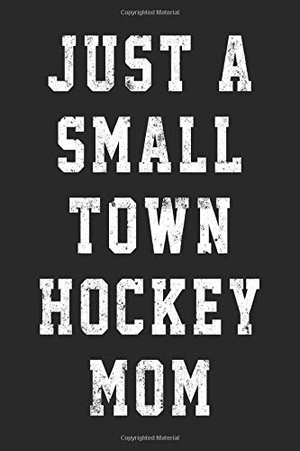 Just A Small Town Hockey Mom: Blank Lined Journal To Write In Hockey Notebook V2 por Dartan Creations