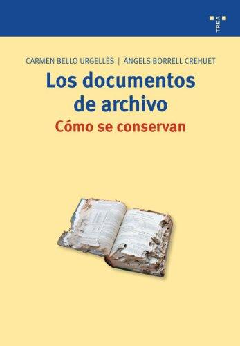 Los documentos de archivo: cómo se conservan (Biblioteconomía y Administración Cultural) por Carmen Bello Urgelles