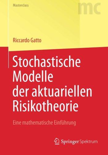 Stochastische Modelle der aktuariellen Risikotheorie: Eine mathematische Einführung (Springer-Lehrbuch Masterclass) (German Edition)