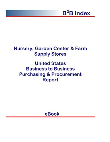 Nursery, Garden Center & Farm Supply Stores B2B United States: B2B Purchasing + Procurement Values in the United States (English Edition)