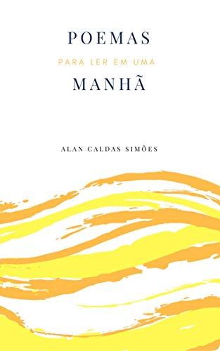 Poemas para ler em uma Manhã (Poemas & Estações Livro 1) (Portuguese Edition) por Alan Caldas Simões