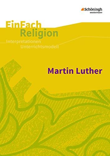 EinFach Religion: Martin Luther: Jahrgangsstufen 7 - 12