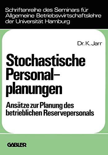 Stochastische Personalplanungen: Ansatze zur Planung d. betriebl. Reservepersonals (Schriftenreihe des Seminars fur Allgemeine . . . Hamburg ; Bd. 13) ... der Universität Hamburg, Band 13)