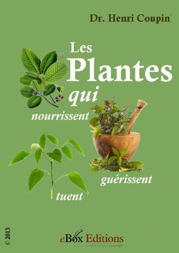 Les Plantes : celles qui nourrissent, celles qui guérissent, celles qui tuent. pdf epub