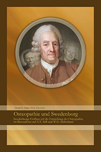 Osteopathie und Swedenborg: Swedenborgs Einfluss auf die Entstehung der Osteopathie, im Besonderen auf A.T. Still und W.G. Sutherland.