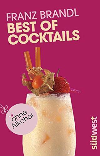 Best of Cocktails ohne Alkohol: Von Singapore Sling bis Virgin Mary - über 70 Drinks ohne Promille -