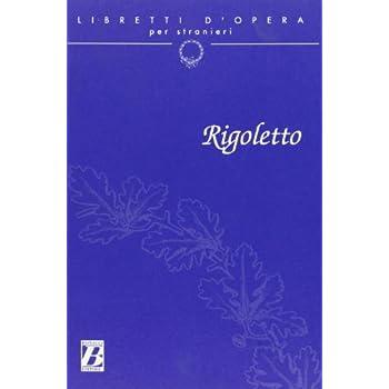 Rigoletto. Melodramma In Tre Atti