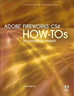 Adobe Fireworks CS4 How-Tos: 100 Essential Techniques by [Babbage, Jim]