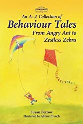A-Z Collection of Behaviour Tales, An: From Angry Ant to Zestless Zebra (Storytelling)