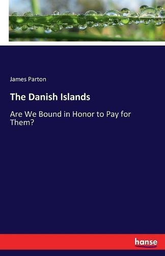 The Danish Islands: Are We Bound in Honor to Pay for Them?