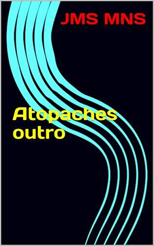 Atopaches outro (Galician Edition) por JMS MNS