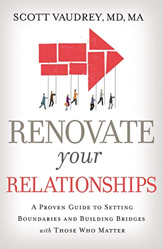 Renovate Your Relationships: A Proven Guide to Setting Boundaries and Building Bridges with Those Who Matter Most (English Edition)