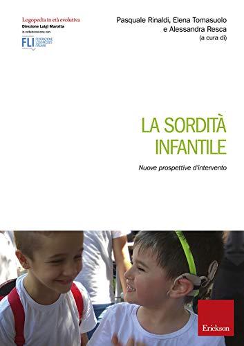 La sordità infantile. Nuove prospettive d'intervento (Logopedia in età evolutiva)