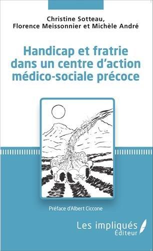 Handicap et fratrie dans un centre d'action médico-sociale précoce par SOTTEAU/MEISSONNIER/ANDRE