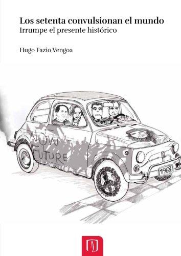 Descargar Libro Los setenta convulsionaron el mundo: Irrumpe el presente histórico de Mr. Hugo Fazio Vengoa