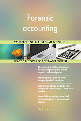 Forensic accounting All-Inclusive Self-Assessment - More than 720 Success Criteria, Instant Visual Insights, Comprehensive Spreadsheet Dashboard, Auto-Prioritized for Quick Results