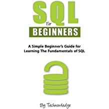 SQL for Beginners: A Simple Beginner's Guide For Learning The Fundamentals Of SQL (English Edition)