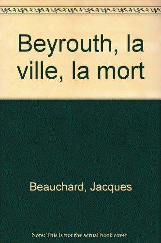 Beyrouth, la ville, la mort