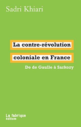 La contre-révolution coloniale en France: De de Gaulle à Sarkozy