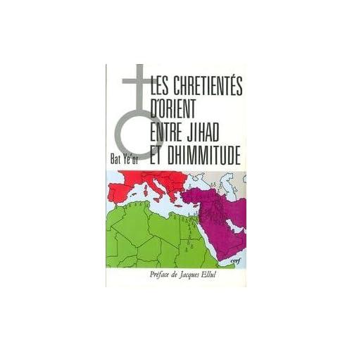 Bat ye or - Les chrétientés d orient entre jihad et d himmitude. préface de jacques ellul