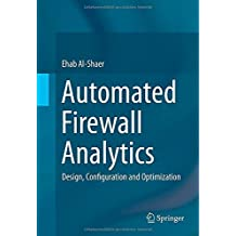 Automated Firewall Analytics: Design, Configuration and Optimization 2014 edition by Al-Shaer, Ehab (2014) Hardcover