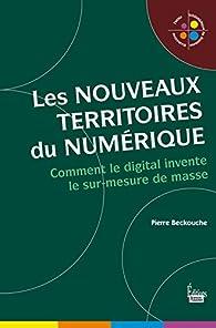 Les nouveaux territoires du numérique - L'univers digital du sur-mesure de masse par Pierre Beckouche