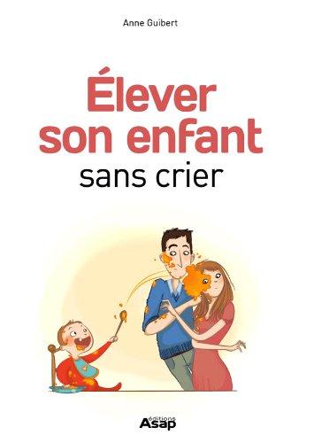 Livres gratuits en ligne Elever son enfant sans crier pdf