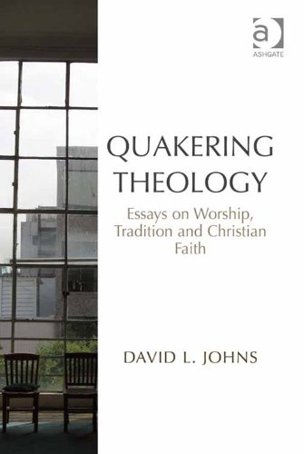 quakering theology essays on worship tradition and by david l quakering theology essays on worship tradition and by david l dr johns