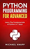 Python: Programming for Advanced: Learn the Fundamentals of Python in 7 Days (English Edition)