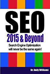 SEO 2015 & Beyond: Search engine optimization will never be the same again! (Webmaster Series) (Volume 1) by Dr. Andy Williams (2014-12-08)